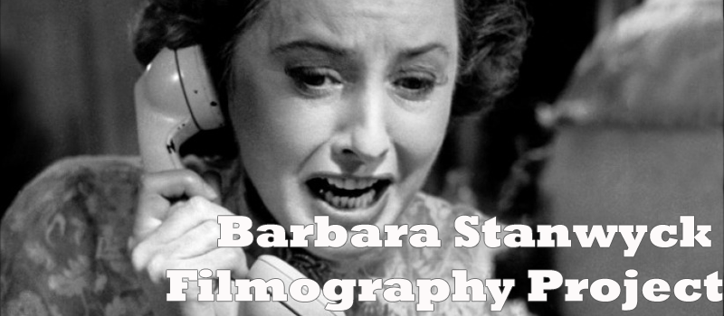 This film was viewed for the Barbara Stanwyck Filmography Project. For the rest of the Stanwyck reviews, visit my listography page!
