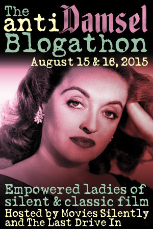 This post was written for the Anti-Damsel Blogathon, hosted by Movies Silently and The Last Drive In! Be sure to visit the host blogs for more girl power!