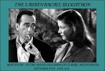 This post was written for the Lauren Bacall Blogathon. Be sure to visit the host blog, In the Good Old Days of Classic Hollywood, for more celebration of this wonderful actress!